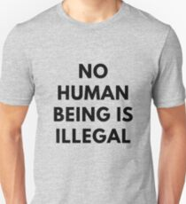 No Human Being Is Illegal - Immigration activist shirt T-Shirt