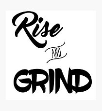 Rise & Grind Photographic Print