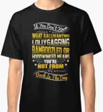 If You Don't Know Gallivanting Classic T-Shirt