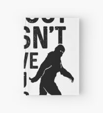 Bigfoot doesn't believe in you either  Hardcover Journal