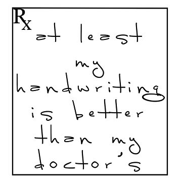 Doctor's handwriting sucks! by SamsShirts