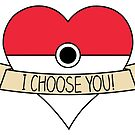 I Choose You! by thereeljames