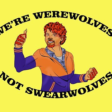 We're werewolves, Not Swearwolves by DJohea