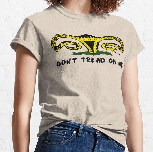 Don't Tread On Me - Pro-Choice - Woman's March - Anti Trump Classic T-Shirt