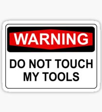 WARNING: DO NOT TOUCH MY TOOLS Sticker
