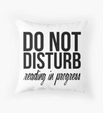 Do Not Disturb: Reading in Progress! Throw Pillow