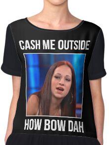 CASH ME OUTSIDE  Chiffon Top