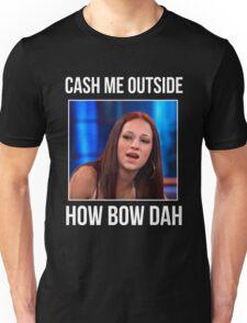CASH ME OUTSIDE  Unisex T-Shirt