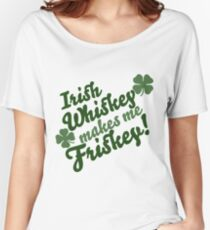 Irish whiskey makes me frisky!- st patrick day shirts Women's Relaxed Fit T-Shirt