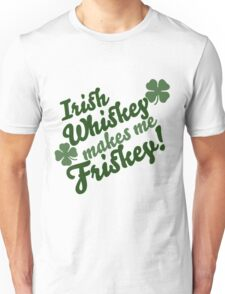Irish whiskey makes me frisky!- st patrick day shirts Unisex T-Shirt