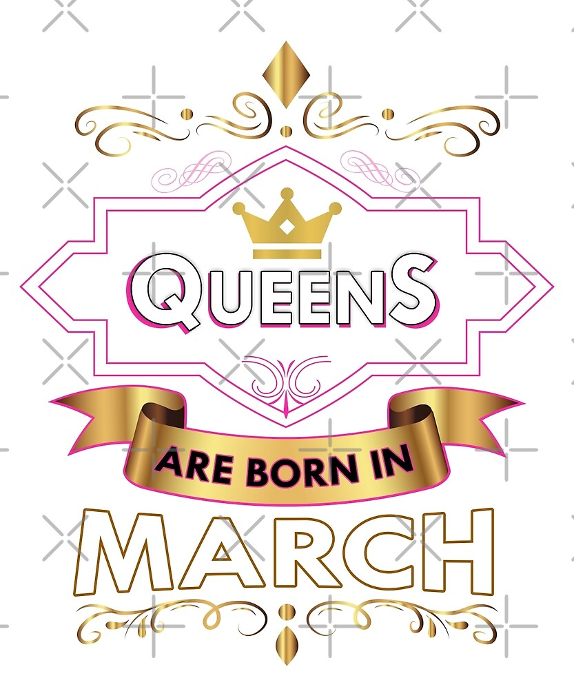 """""""Queens Are Born In March Funny Quote Crown Gift """" by ..."""
