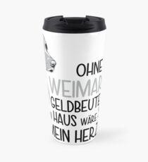 Ohne meinen Weimaraner wäre mein Geldbeutel voll, mein Haus wäre sauber, aber mein Herz leer! Travel Mug