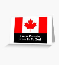 I miss Canada - from Eh to Zed Greeting Card