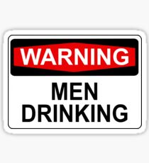 WARNING: MEN DRINKING Sticker