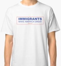 Immigrants Make America Great! Classic T-Shirt