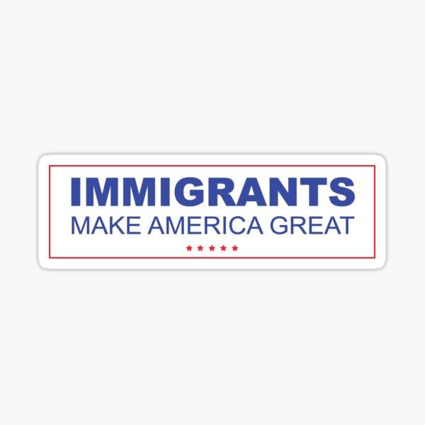 Immigrants Make America Great! Sticker