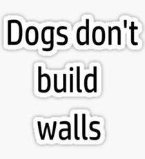 Dogs don't build walls! Sticker