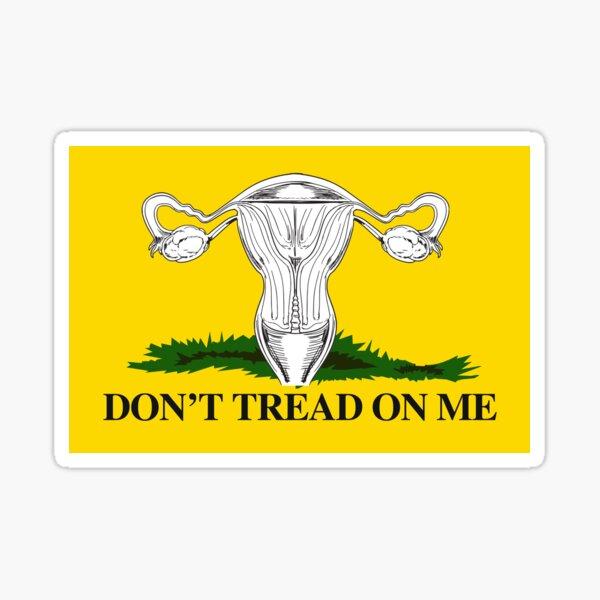 Don't Tread on my uterus Sticker