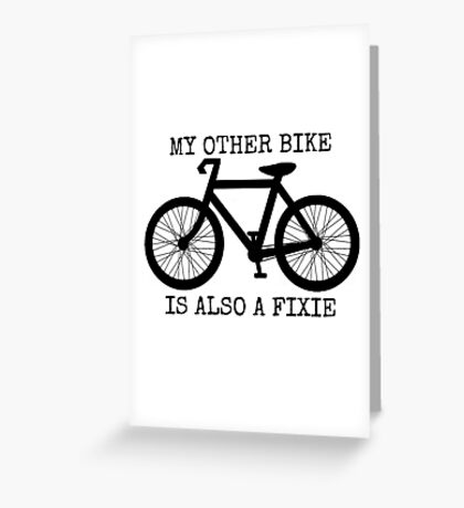MY OTHER BIKE IS ALSO A FIXIE Greeting Card