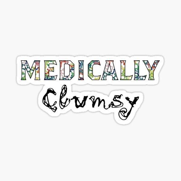 Medically Clumsy Sticker