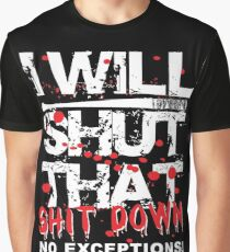 I Will Shut That Shit Down No Exceptions Graphic T-Shirt
