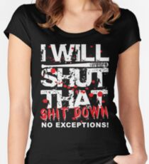 I Will Shut That Shit Down No Exceptions Women's Fitted Scoop T-Shirt