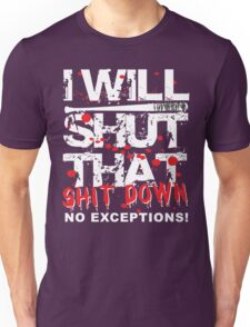 I Will Shut That Shit Down No Exceptions Unisex T-Shirt