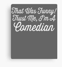 Trust Me I'm a Comedian Funny Jokester Comic Gift Canvas Print