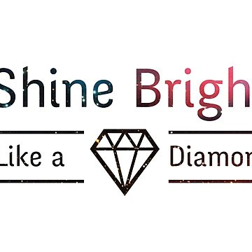 Shine Bright Like a Diamon by BeBad