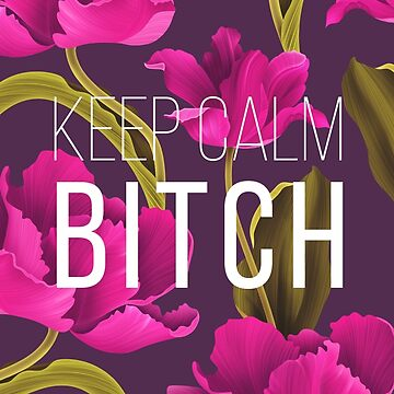 Keep Calm Bitch by BeBad