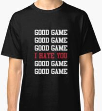 Good Game I Hate You Classic T-Shirt