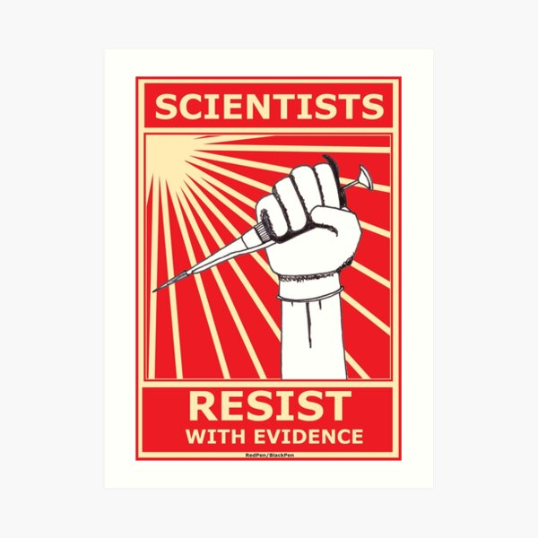 Scientists Resist, With Evidence! Art Print
