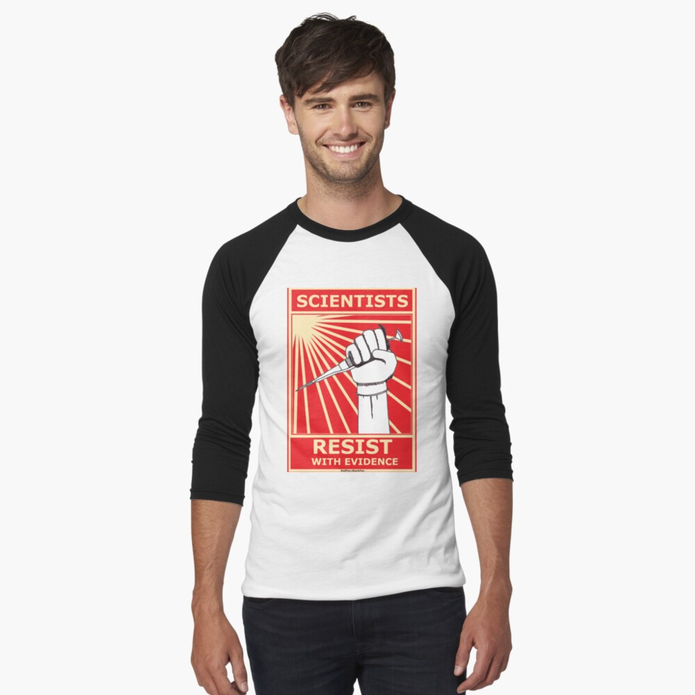Scientists Resist, With Evidence! Baseball ¾ Sleeve T-Shirt