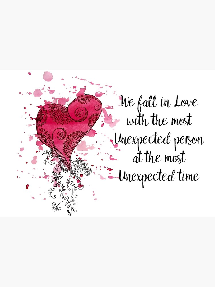 Unexpected Love Quote for valentines Day  by cynthiacabello