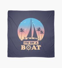 I'm On A Boat Scarf
