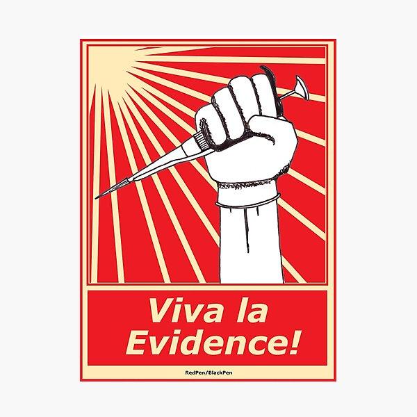 Viva la evidence! Photographic Print