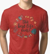The Best Life Ever! (Design no. 3) Tri-blend T-Shirt
