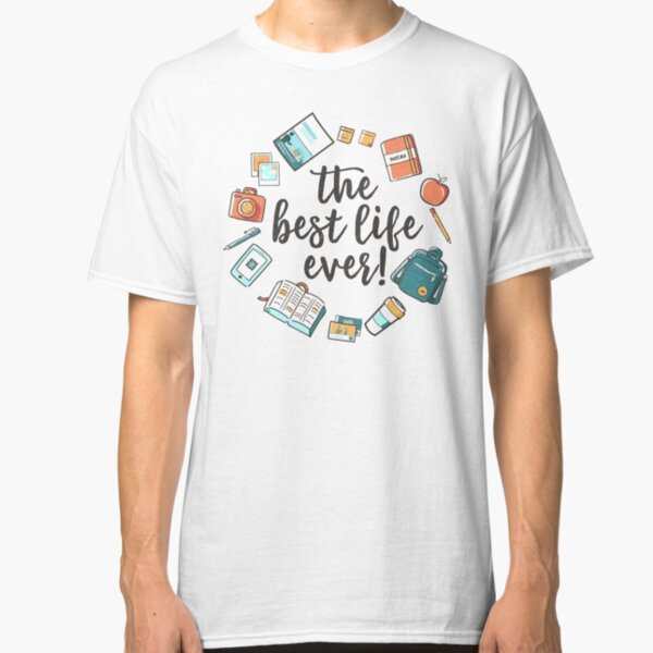 The Best Life Ever! (Design no. 3) Classic T-Shirt
