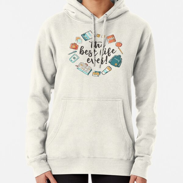 The Best Life Ever! (Design no. 3) Pullover Hoodie