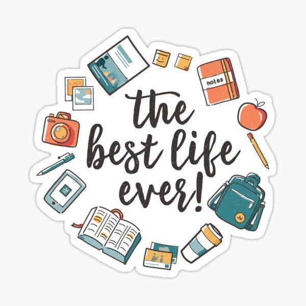 The Best Life Ever! (Design no. 3) Sticker