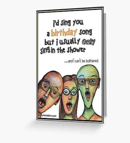 I'd sing you a birthday song Greeting Card