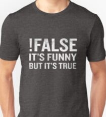 !False It's Funny But It's True Programmer Quote Tech Nerd  Unisex T-Shirt
