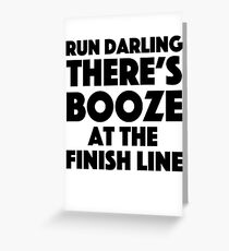 Absolutely Fabulous - Run darling there's booze at the finish line Greeting Card