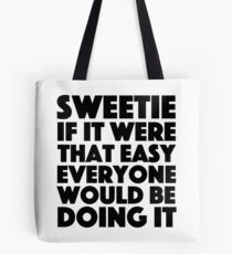 Absolutely Fabulous - Sweetie if it were that easy everyone would be doing it Tote Bag