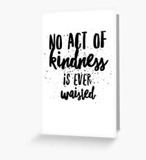 No Act of Kindness is Ever Waisted - Kind Saying Quote  Greeting Card