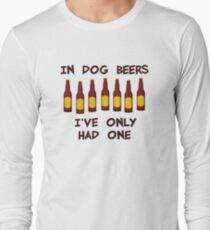 In Dog Beers I've Only Had One Long Sleeve T-Shirt