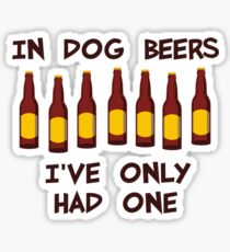 In Dog Beers I've Only Had One Sticker