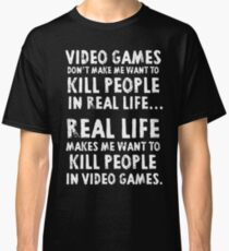 Real Life makes me wanna Classic T-Shirt