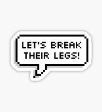 Break their legs  Sticker