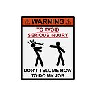 Warning - Don't Tell Me How To Do My Job by TheShirtYurt